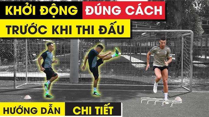 Hướng dẫn cách khởi động đúng và đủ trước khi đá bóng