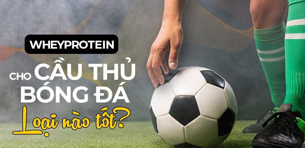 Những lợi ích mà Whey Protein mang lại cho cầu thủ bóng đá