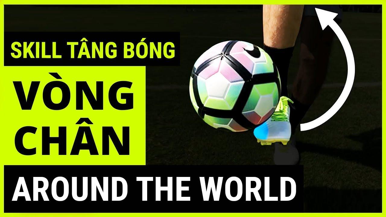 Thực hiện kỹ thuật tâng bóng vòng quanh chân - Around The World